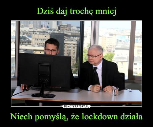 Dziś daj trochę mniej Niech pomyślą, że lockdown działa