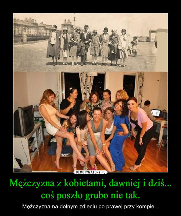 Mężczyzna z kobietami, dawniej i dziś... coś poszło grubo nie tak. – Mężczyzna na dolnym zdjęciu po prawej przy kompie...