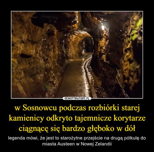 w Sosnowcu podczas rozbiórki starej kamienicy odkryto tajemnicze korytarze ciągnącę się bardzo głęboko w dół