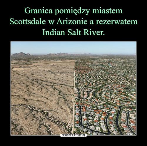 Granica pomiędzy miastem Scottsdale w Arizonie a rezerwatem Indian Salt River.