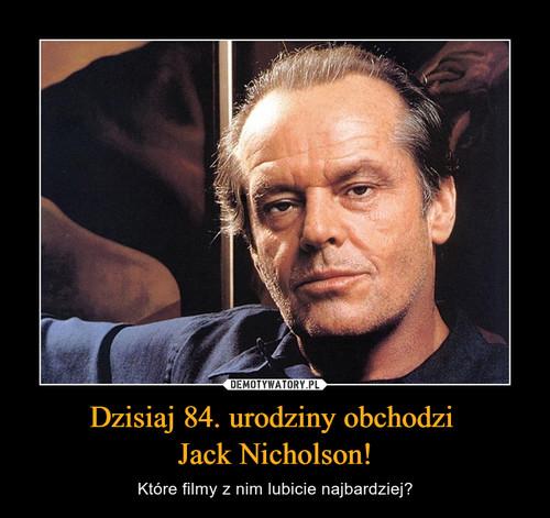 Dzisiaj 84. urodziny obchodzi  Jack Nicholson!