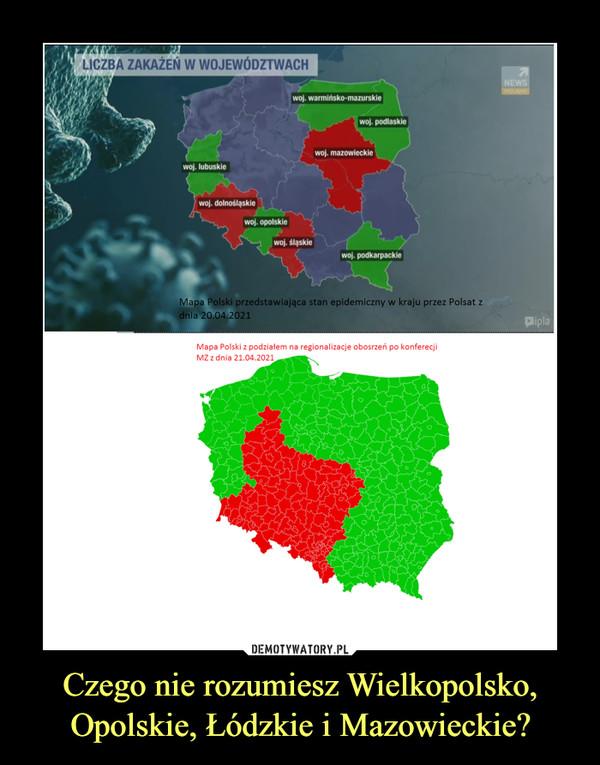 Czego nie rozumiesz Wielkopolsko, Opolskie, Łódzkie i Mazowieckie? –