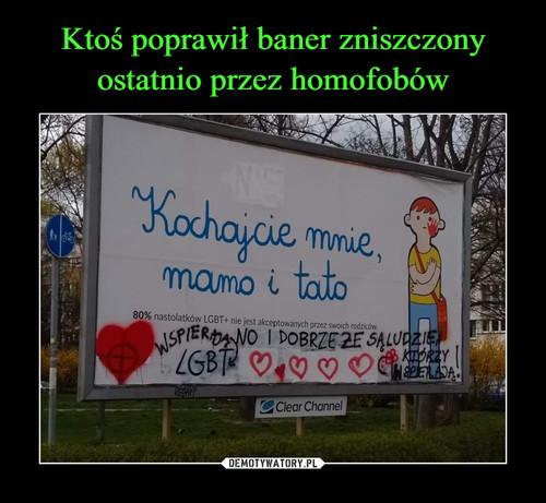 Ktoś poprawił baner zniszczony ostatnio przez homofobów