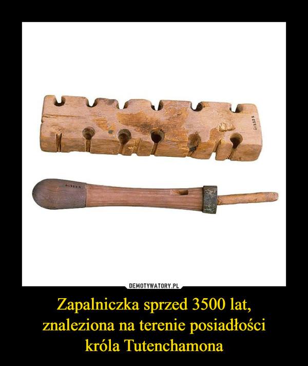 Zapalniczka sprzed 3500 lat,znaleziona na terenie posiadłościkróla Tutenchamona –