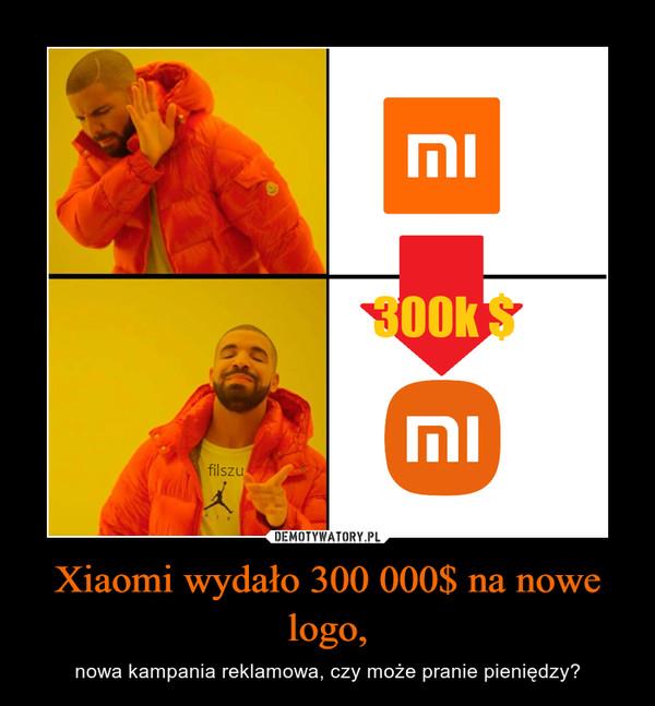 Xiaomi wydało 300 000$ na nowe logo, – nowa kampania reklamowa, czy może pranie pieniędzy?