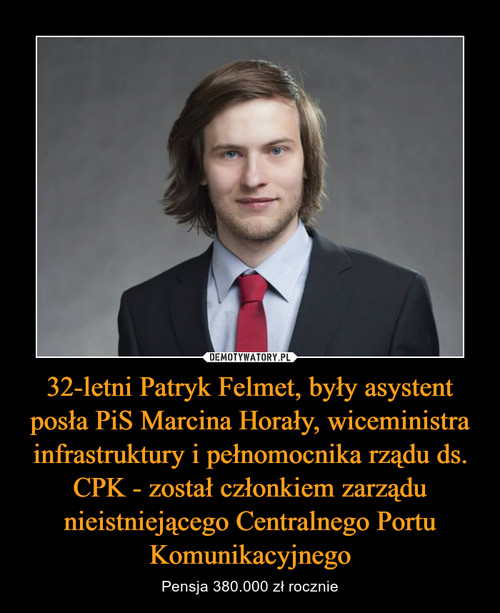 32-letni Patryk Felmet, były asystent posła PiS Marcina Horały, wiceministra infrastruktury i pełnomocnika rządu ds. CPK - został członkiem zarządu nieistniejącego Centralnego Portu Komunikacyjnego