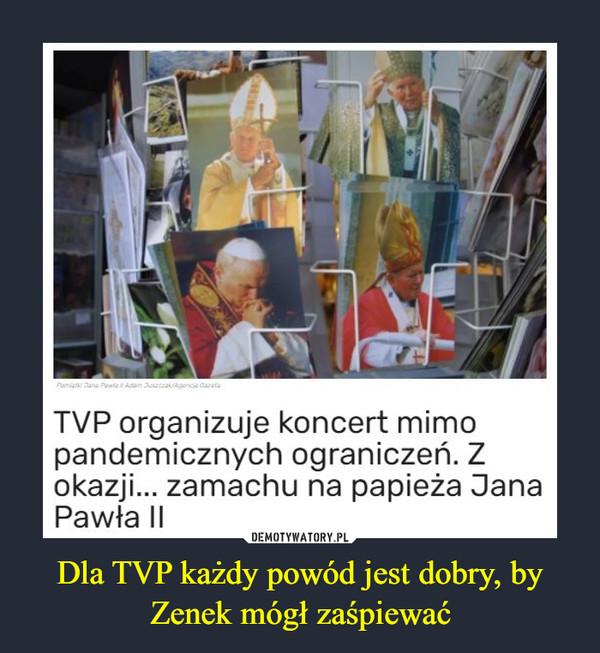 Dla TVP każdy powód jest dobry, by Zenek mógł zaśpiewać –  Pomiadi Jana Pante Adam Acaak/Agancja GazetaTVP organizuje koncert mimopandemicznych ograniczeń. Zokazji... zamachu na papieża JanaPawła II
