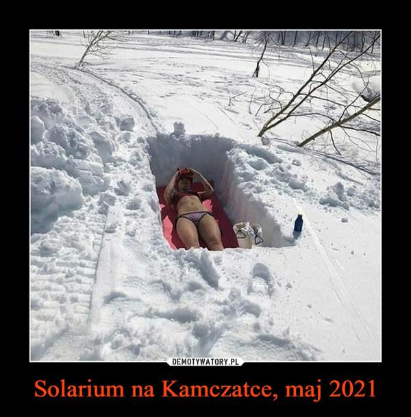 Solarium na Kamczatce, maj 2021 –
