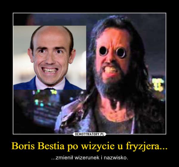 Boris Bestia po wizycie u fryzjera... – ...zmienił wizerunek i nazwisko.