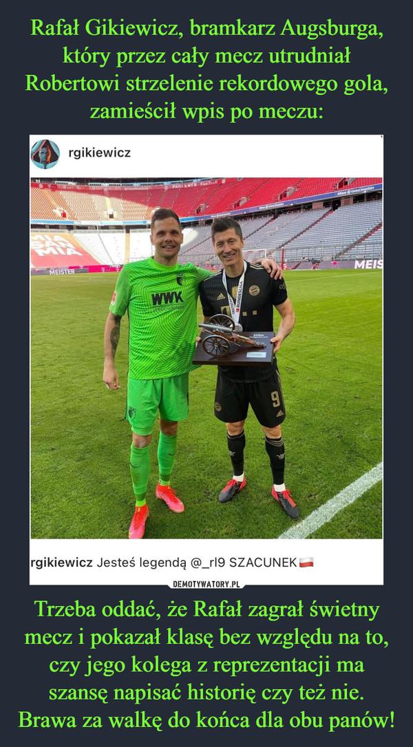 Trzeba oddać, że Rafał zagrał świetny mecz i pokazał klasę bez względu na to, czy jego kolega z reprezentacji ma szansę napisać historię czy też nie. Brawa za walkę do końca dla obu panów! –
