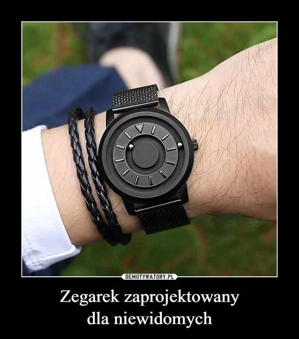 Zegarek zaprojektowany dla niewidomych