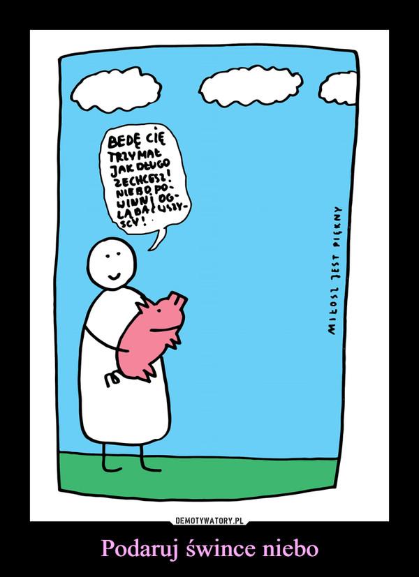 Podaruj śwince niebo –