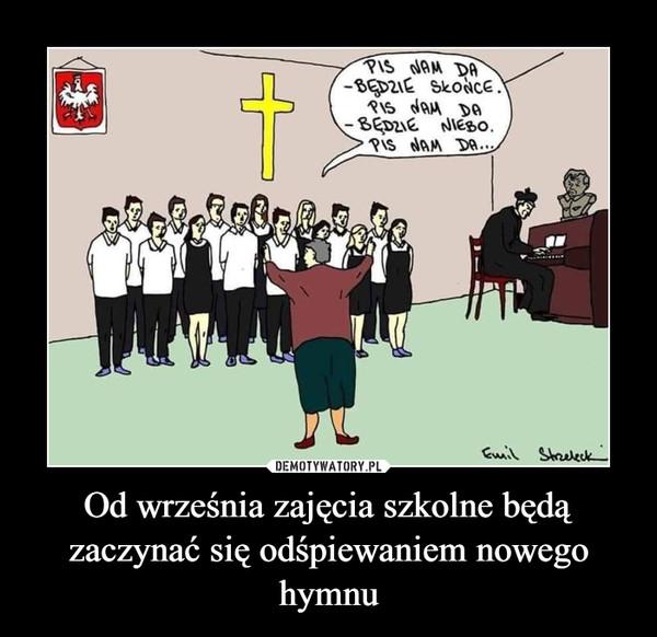 Od września zajęcia szkolne będą zaczynać się odśpiewaniem nowego hymnu –
