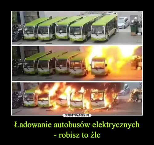 Ładowanie autobusów elektrycznych - robisz to źle