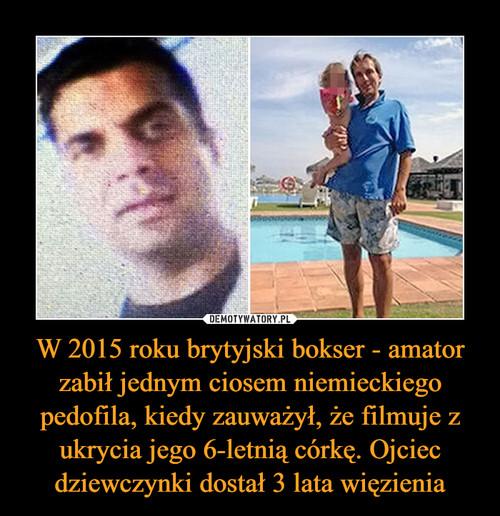 W 2015 roku brytyjski bokser - amator zabił jednym ciosem niemieckiego pedofila, kiedy zauważył, że filmuje z ukrycia jego 6-letnią córkę. Ojciec dziewczynki dostał 3 lata więzienia