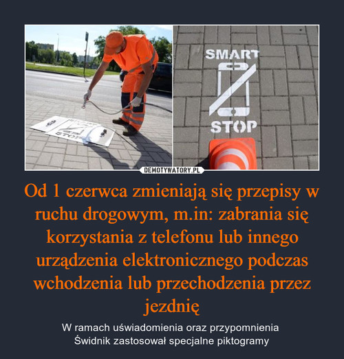 Od 1 czerwca zmieniają się przepisy w ruchu drogowym, m.in: zabrania się korzystania z telefonu lub innego urządzenia elektronicznego podczas wchodzenia lub przechodzenia przez jezdnię
