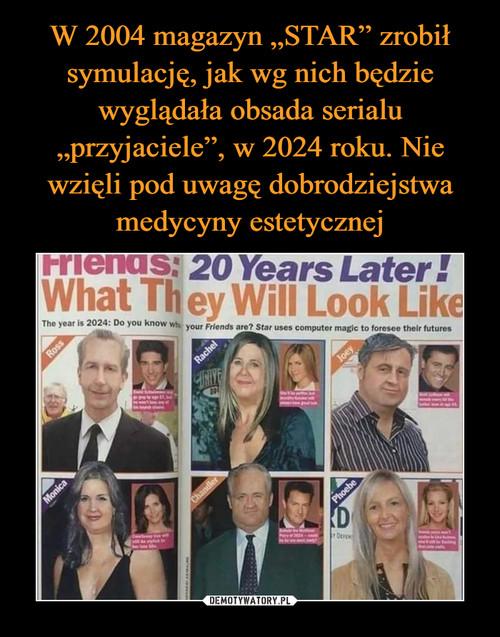 """W 2004 magazyn """"STAR"""" zrobił symulację, jak wg nich będzie wyglądała obsada serialu """"przyjaciele"""", w 2024 roku. Nie wzięli pod uwagę dobrodziejstwa medycyny estetycznej"""