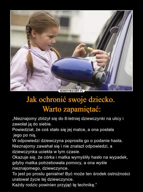 Jak ochronić swoje dziecko.  Warto zapamiętać: