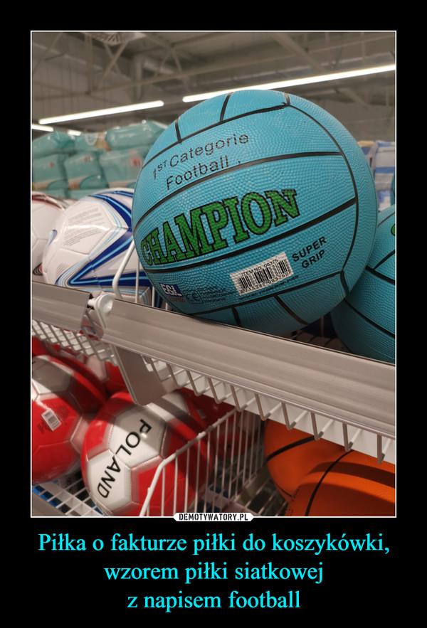 Piłka o fakturze piłki do koszykówki, wzorem piłki siatkowejz napisem football –