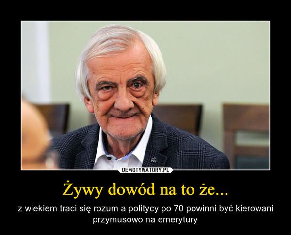 Żywy dowód na to że... – z wiekiem traci się rozum a politycy po 70 powinni być kierowani przymusowo na emerytury