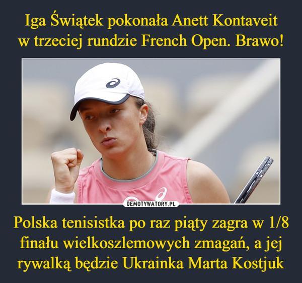 Polska tenisistka po raz piąty zagra w 1/8 finału wielkoszlemowych zmagań, a jej rywalką będzie Ukrainka Marta Kostjuk –