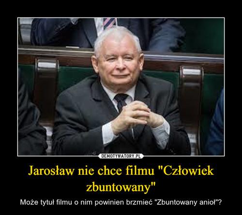 """Jarosław nie chce filmu """"Człowiek zbuntowany"""""""