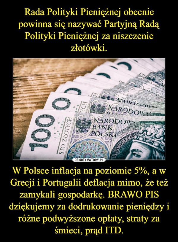 W Polsce inflacja na poziomie 5%, a w Grecji i Portugalii deflacja mimo, że też zamykali gospodarkę. BRAWO PIS dziękujemy za dodrukowanie pieniędzy i różne podwyższone opłaty, straty za śmieci, prąd ITD. –