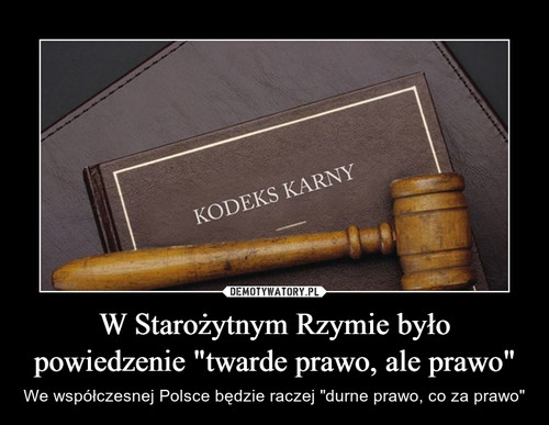 """W Starożytnym Rzymie było powiedzenie """"twarde prawo, ale prawo"""""""