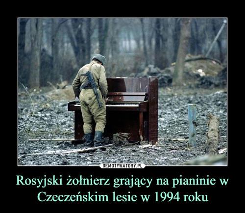 Rosyjski żołnierz grający na pianinie w Czeczeńskim lesie w 1994 roku