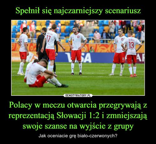 Spełnił się najczarniejszy scenariusz Polacy w meczu otwarcia przegrywają z reprezentacją Słowacji 1:2 i zmniejszają swoje szanse na wyjście z grupy