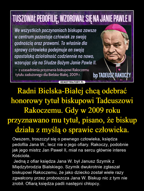 Radni Bielska-Białej chcą odebrać honorowy tytuł biskupowi Tadeuszowi Rakoczemu. Gdy w 2009 roku przyznawano mu tytuł, pisano, że biskup działa z myślą o sprawie człowieka.