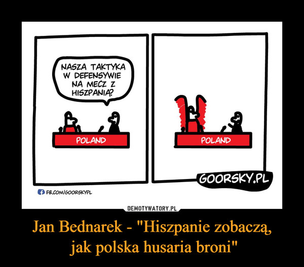 "Jan Bednarek - ""Hiszpanie zobaczą, jak polska husaria broni"" –"