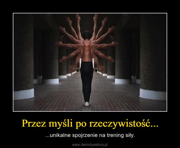 Przez myśli po rzeczywistość... – ...unikalne spojrzenie na trening siły.
