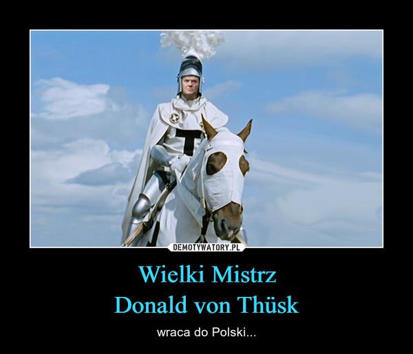 Wielki MistrzDonald von Thüsk – wraca do Polski...