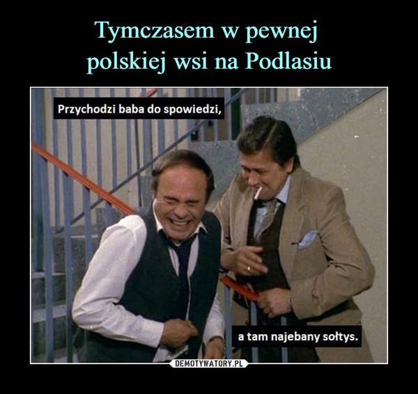 Tymczasem w pewnej  polskiej wsi na Podlasiu