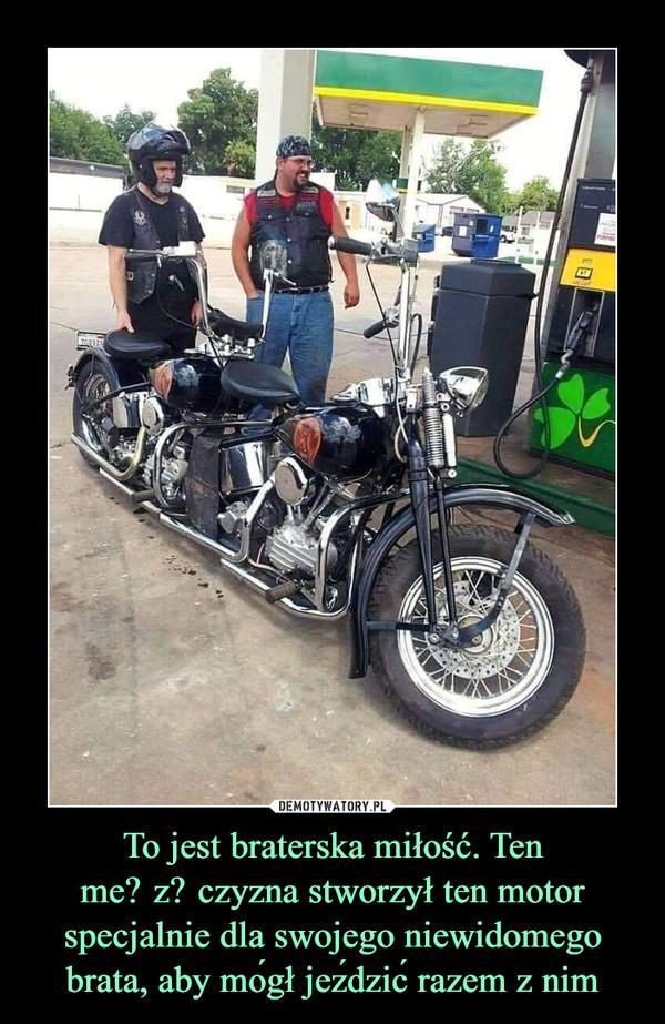 To jest braterska miłość. Ten mężczyzna stworzył ten motor specjalnie dla swojego niewidomego brata, aby mógł jeździć razem z nim –