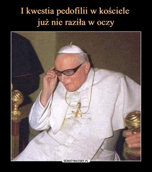 I kwestia pedofilii w kościele  już nie raziła w oczy