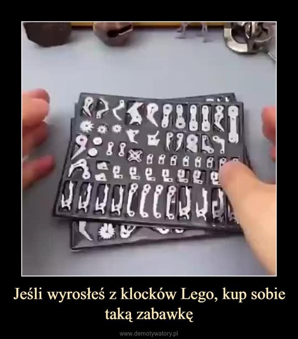 Jeśli wyrosłeś z klocków Lego, kup sobie taką zabawkę –