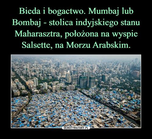 Bieda i bogactwo. Mumbaj lub Bombaj - stolica indyjskiego stanu Maharasztra, położona na wyspie Salsette, na Morzu Arabskim.