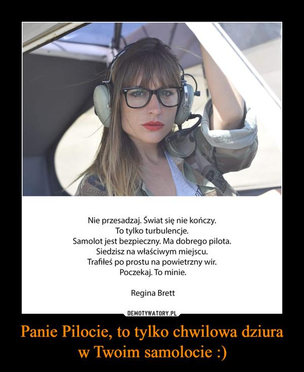 Panie Pilocie, to tylko chwilowa dziura w Twoim samolocie :) –