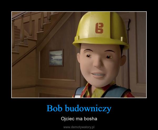 Bob budowniczy – Ojciec ma bosha