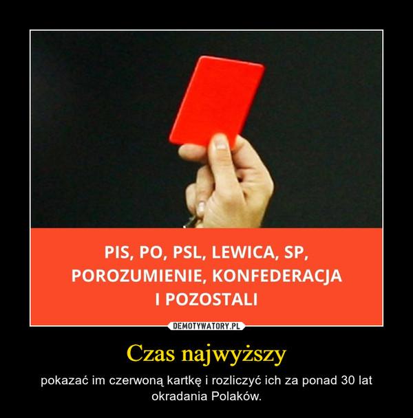 Czas najwyższy – pokazać im czerwoną kartkę i rozliczyć ich za ponad 30 lat okradania Polaków.