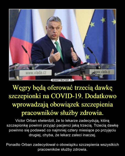Węgry będą oferować trzecią dawkę szczepionki na COVID-19. Dodatkowo wprowadzają obowiązek szczepienia pracowników służby zdrowia.