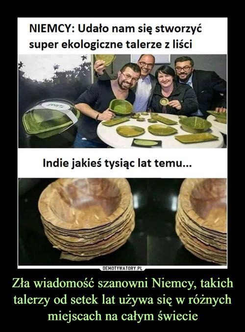 Zła wiadomość szanowni Niemcy, takich talerzy od setek lat używa się w różnych miejscach na całym świecie