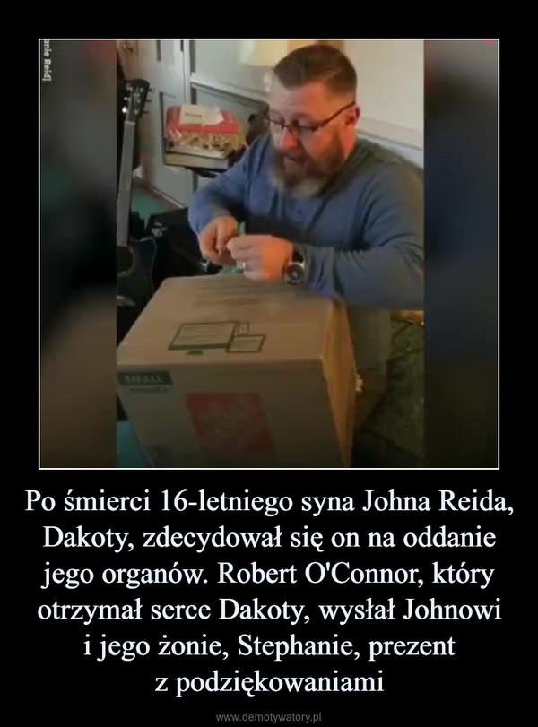 Po śmierci 16-letniego syna Johna Reida, Dakoty, zdecydował się on na oddanie jego organów. Robert O'Connor, który otrzymał serce Dakoty, wysłał Johnowii jego żonie, Stephanie, prezentz podziękowaniami –