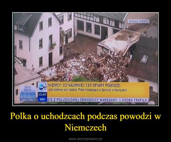 Polka o uchodzcach podczas powodzi w Niemczech –