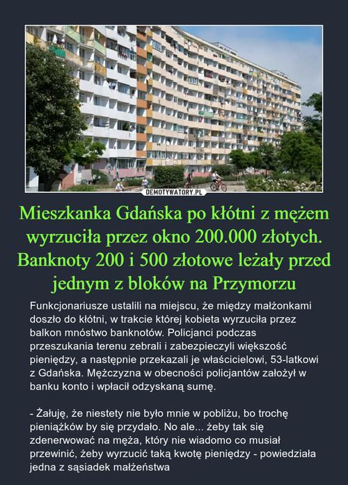 Mieszkanka Gdańska po kłótni z mężem wyrzuciła przez okno 200.000 złotych. Banknoty 200 i 500 złotowe leżały przed jednym z bloków na Przymorzu
