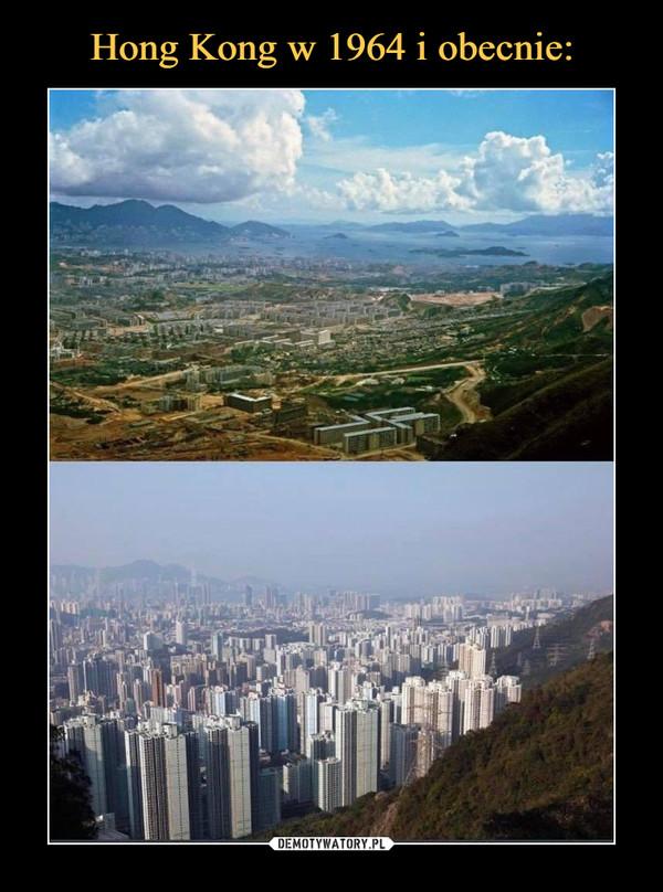Hong Kong w 1964 i obecnie: