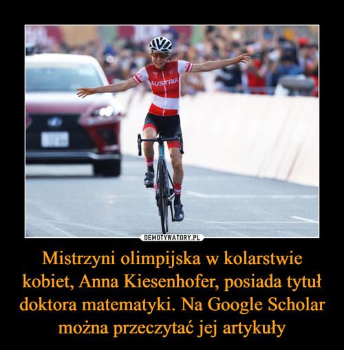 Mistrzyni olimpijska w kolarstwie kobiet, Anna Kiesenhofer, posiada tytuł doktora matematyki. Na Google Scholar można przeczytać jej artykuły