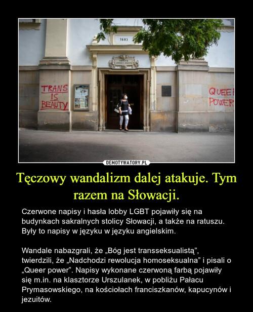Tęczowy wandalizm dalej atakuje. Tym razem na Słowacji.